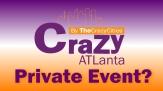 crazy Atlanta private event